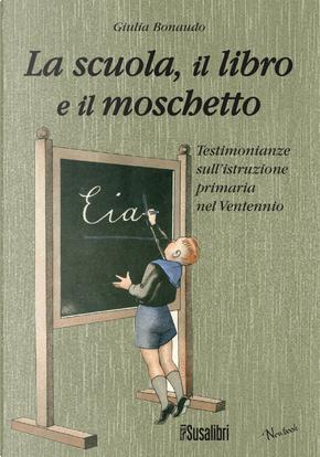 La scuola il libro e il moschetto. Testimonianze sull'istruzione primaria nel Ventennio by Giulia Bonaudo