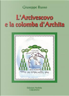 L'Arcivescovo e la colomba d'Archita by Giuseppe Russo