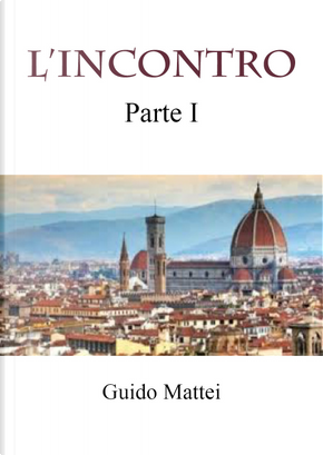 L'incontro. Vol. 1 by Guido Mattei