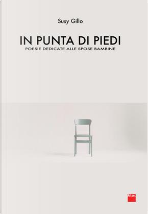 In punta di piedi. Poesie dedicate alle spose bambine. Ediz. italiana e inglese by Susy Gillo