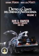 Dietro le quinte del cinema di fantascienza. Vol. 2: Dopo il computer. Interviste e curiosità 1983-1996 by Giovanni Mongini, Mario Luca Moretti