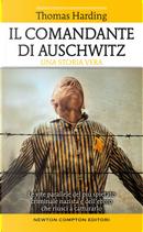 Il comandante di Auschwitz. Una storia vera. Le vite parallele del più spietato criminale nazista e dell'ebreo che riuscì a catturarlo by Thomas Harding