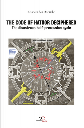 The code of Hathor deciphered. The disastrous half-precession cycle by Kris Van den Driessche