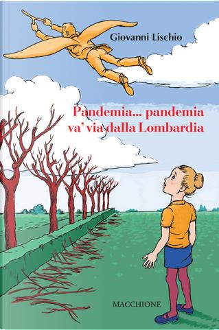 Pandemia... pandemia va' via dalla Lombardia by Giovanni Lischio