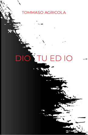 Dio tu ed io by Tommaso Agricola