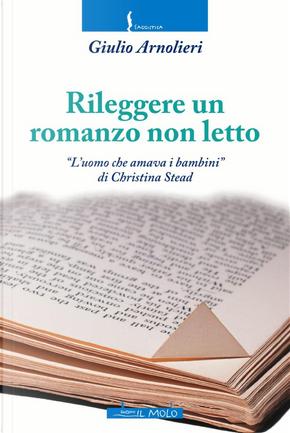 Rileggere un romanzo non letto. «L'uomo che amava i bambini» di Christina Stead by Giulio Arnolieri