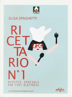 Ricettario n.1. Ricette speciali per tipi elettrici by Elisa Spaghetti