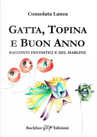 Gatta, Topina e Buon Anno. Racconti fantastici e del margine by Consolata Lanza