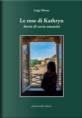 Le rose di Kathryn. Storie di varia umanità by Luigi Oliveto