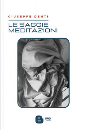 Le saggie meditazioni by Giuseppe Denti