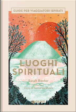 Luoghi spirituali. Guide per viaggiatori ispirati by Sarah Baxter