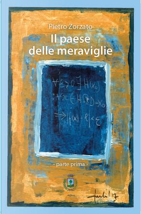 Il Paese delle Meraviglie. Parte prima by Pietro Zorzato