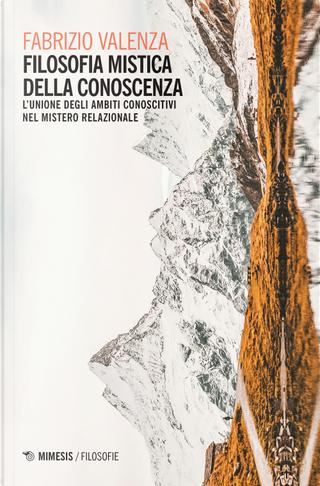 Filosofia mistica della conoscenza. L'unione degli ambiti conoscitivi nel mistero relazionale by Fabrizio Valenza