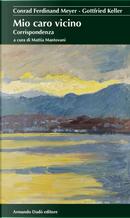 Mio caro vicino. Corrispondenza by Conrad Ferdinand Meyer, Gottfried Keller
