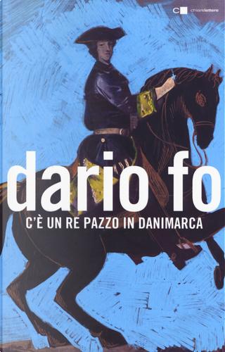 C'è un re pazzo in Danimarca by Dario Fo