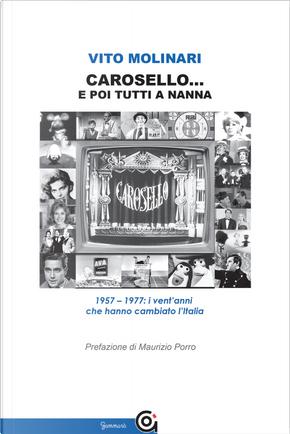 Carosello... e poi tutti a nanna. 1957-1977: i vent'anni che hanno cambiato l'Italia by Vito Molinari
