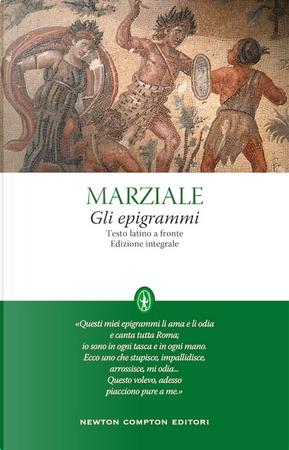 Gli epigrammi. Testo latino a fronte by Marco Valerio Marziale