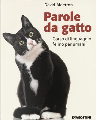 Parole da gatto. Corso di linguaggio felino per umani by David Alderton