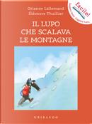 Il lupo che scalava le montagne. Amico lupo by Orianne Lallemand