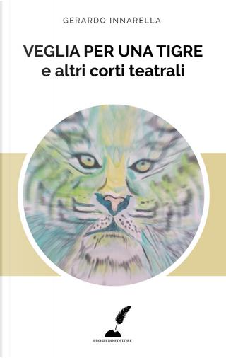Veglia per una tigre e altri corti teatrali by Gerardo Innarella
