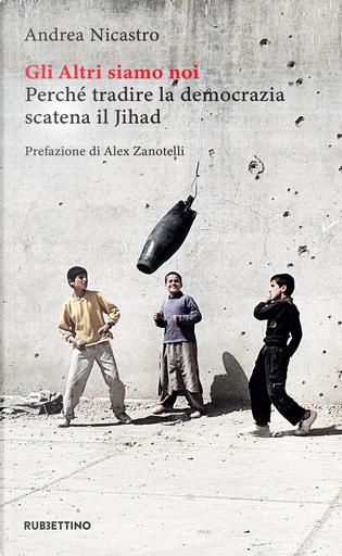 Gli altri siamo noi. Perché tradire la democrazia scatena il Jihad by Andrea Nicastro