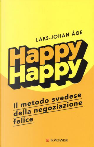 Happy happy. Il metodo svedese della negoziazione felice by Lars-Johan Åge