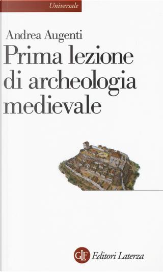 Prima lezione di archeologia medievale by Andrea Augenti