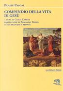 Compendio della vita di Gesù Cristo. Testo francese a fronte by Blaise Pascal