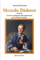 Metodo Diderot ovvero il teatro spiegato allo spettatore per istruire l'attore by Antonio Ferrante