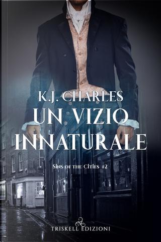 Un vizio innaturale. Sins of the cities. Vol. 2 by K. J. Charles