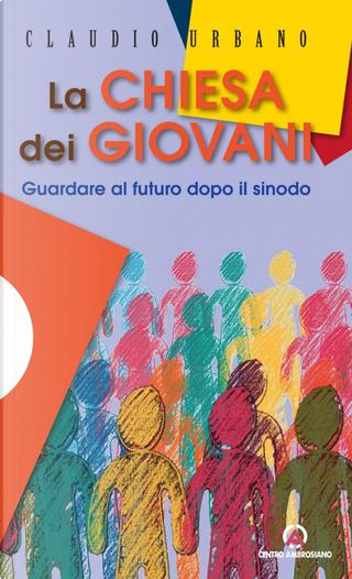 La Chiesa dei giovani. Guardare al futuro dopo il sinodo by Claudio Urbano