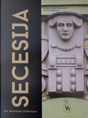 Secesija. Art Nouveau ritrovata by Darko Perrone, Marisa Ermes Ballabio