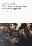 Sant'Alvise. Una chiesa e un monastero tra storia e leggenda by Andrea Gallo