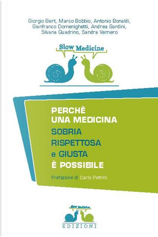 Slow medicine. Perché una medicina sobria, rispettosa e giusta è possibile by Andrea Gardini, Giorgio Bert, Silvana Quadrino