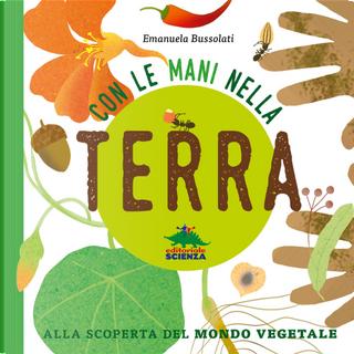 Con le mani nella terra alla scoperta del mondo vegetale by Emanuela Bussolati