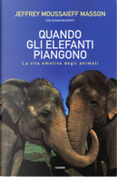 Quando gli elefanti piangono. La vita emotiva degli animali by Jeffrey Moussaieff Masson, Susan McCarthy