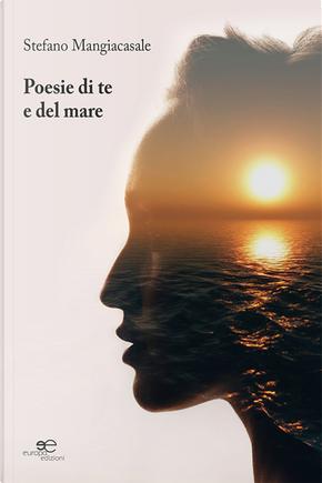 Poesie di te e del mare by Stefano Mangiacasale