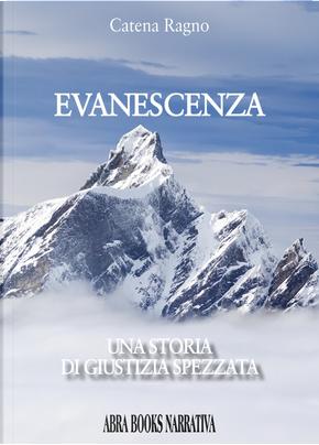 Evanescenza. Una storia di giustizia spezzata by Catena Ragno