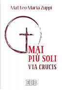 Mai più soli. Via Crucis by Matteo Maria Zuppi