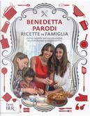 Ricette in famiglia. Oltre 150 idee, dalla colazione allo spuntino di mezzanotte by Benedetta Parodi