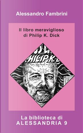 Il libro meraviglioso di Philip K. Dick by Alessandro Fambrini