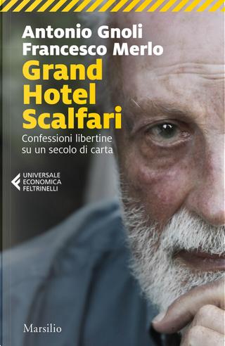 Grand hotel Scalfari. Confessioni libertine su un secolo di carta by Antonio Gnoli, Francesco Merlo
