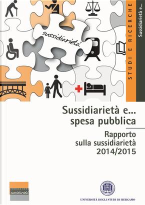 Sussidiarietà e... spesa pubblica. Rapporto sulla sussidiarietà 2014/2015
