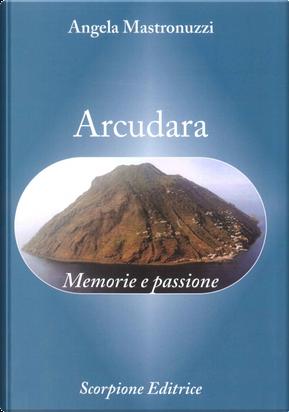 Arcudara. Memorie e passione by Angela Mastronuzzi