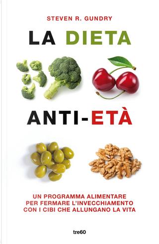 La dieta anti-età. Un programma alimentare per fermare l'invecchiamento con i cibi che allungano la vita by Steven R. Gundry