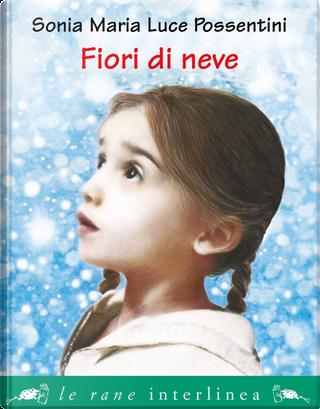Fiori di neve by Sonia Maria Luce Possentini