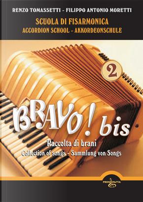 Bravo! Bis. Scuola di Fisarmonica-Accordion school-Akkordeonschule. Vol. 2 by Filippo Antonio Moretti, Renzo Tomassetti