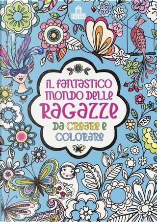 Il fantastico mondo delle ragazze da creare e colorare