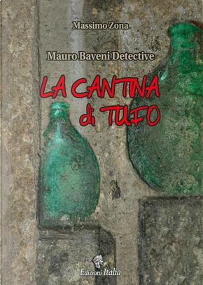 La cantina di tufo. Mauro Baveni Detective by Massimo Zona