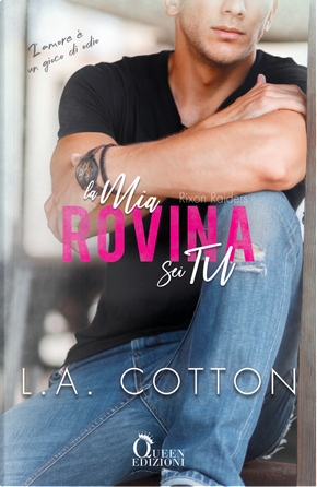 La mia rovina sei tu. Rixon Raiders. Vol. 3 by L. A. Cotton